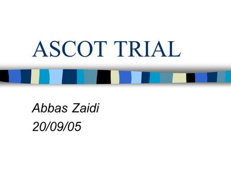 ASCOT TRIAL Abbas Zaidi 20/09/05. Hypertension is one of the most prevalent risk factors for cardiovascular disease, affecting as many as 800 million.