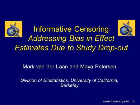 Informative Censoring Addressing Bias in Effect Estimates Due to Study Drop-out Mark van der Laan and Maya Petersen Division of Biostatistics, University.