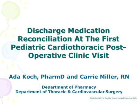 Discharge Medication Reconciliation At The First Pediatric Cardiothoracic Post-Operative Clinic Visit Ada Koch, PharmD and Carrie Miller, RN Department.