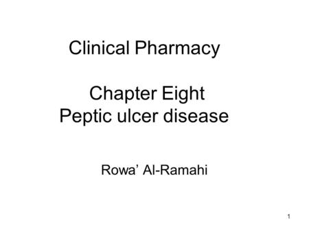 1 Clinical Pharmacy Chapter Eight Peptic ulcer disease Rowa' Al-Ramahi.