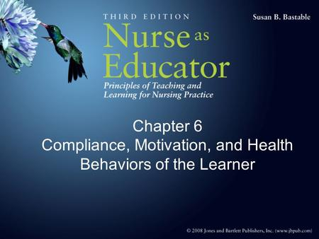 Chapter 6 Compliance, Motivation, and Health Behaviors of the Learner.