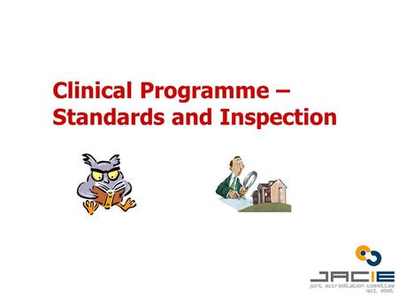 Clinical Programme – Standards <strong>and</strong> Inspection. The Standards Section B B 1. General - programme size <strong>and</strong> organisation B 2. Clinical Unit Facilities B.