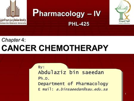 1 By: Abdulaziz bin saeedan P h.D. Department of Pharmacology E mail: P harmacology – IV PHL-425 Chapter 4: CANCER CHEMOTHERAPY.