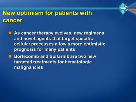 New optimism for patients with cancer n As cancer therapy evolves, new regimens and novel agents that target specific cellular processes allow a more optimistic.
