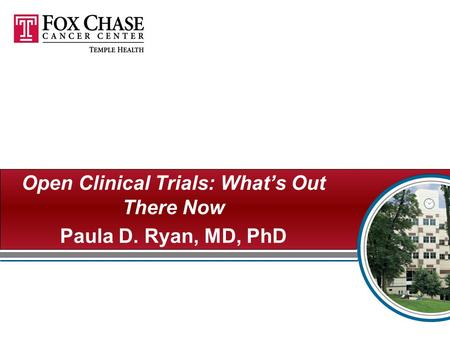 Open Clinical Trials: What's Out There Now Paula D. Ryan, MD, PhD