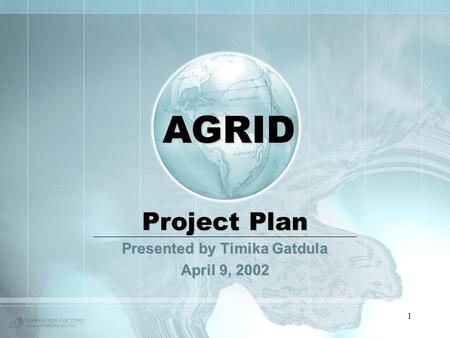 1 Project Plan Presented by Timika Gatdula April 9, 2002 AGRID.