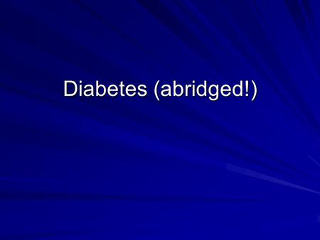 Diabetes (abridged!). Who needs screening for DM? Age >45 Obese – BMI >25 1 st degree relative with DM Racial groups: –African American –Hispanic American.