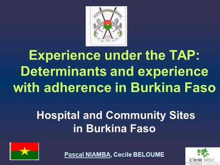 Experience under the TAP: Determinants and experience with adherence in Burkina Faso Hospital and Community Sites in Burkina Faso Pascal NIAMBA, Cecile.