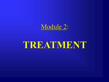 Module 2: TREATMENT.