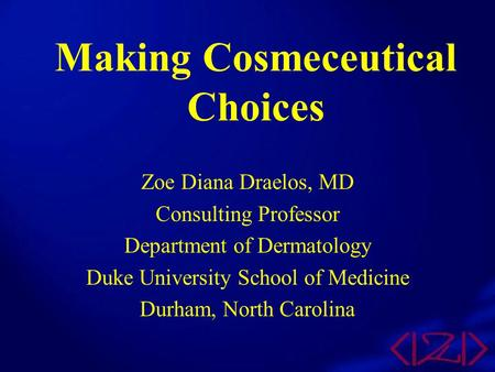 Making Cosmeceutical Choices Zoe Diana Draelos, MD Consulting Professor Department of Dermatology Duke University School of Medicine Durham, North Carolina.