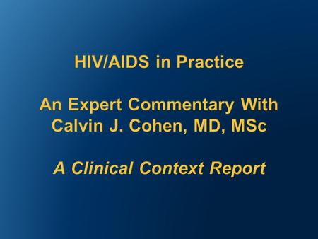 Jointly Sponsored by: and Clinical Context: HIV/AIDS in Practice Expert Commentary.