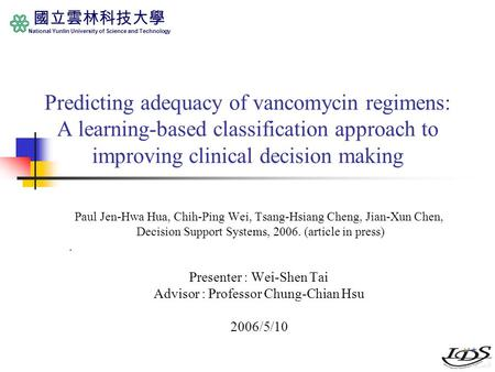 國立雲林科技大學 National Yunlin University of Science and Technology Predicting adequacy of vancomycin regimens: A learning-based classification approach to improving.