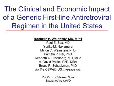 The Clinical and Economic Impact of a Generic First-line Antiretroviral Regimen in the United States Supported by NIAID Rochelle P. Walensky, MD, MPH Paul.