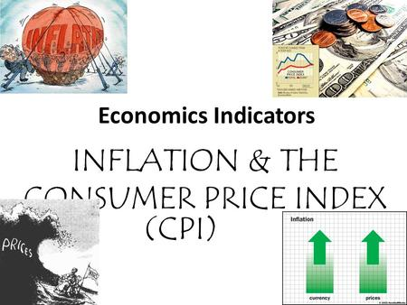 Economics Indicators INFLATION & THE CONSUMER PRICE INDEX (CPI)