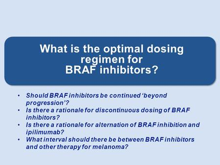 Should BRAF inhibitors be continued 'beyond progression'? Is there a rationale for discontinuous dosing of BRAF inhibitors? Is there a rationale for alternation.