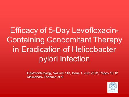 Efficacy of 5-Day Levofloxacin- Containing Concomitant Therapy in Eradication of Helicobacter pylori Infection Your Logo Gastroenterology, Volume 143,