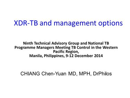 XDR-TB and management options Ninth Technical Advisory Group and National TB Programme Managers Meeting TB Control in the Western Pacific Region, Manila,