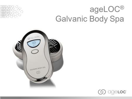 "AgeLOC ® Galvanic Body Spa. The ""galvanic current"" used today for cosmetic benefits is named after the Italian scientist, Luigi Galvani who, in 1791,"