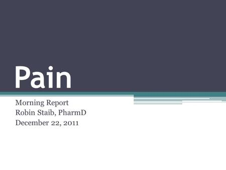 Pain Morning Report Robin Staib, PharmD December 22, 2011.