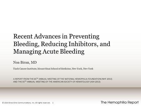 © 2014 Direct One Communications, Inc. All rights reserved. 1 Recent Advances in Preventing Bleeding, Reducing Inhibitors, and Managing Acute Bleeding.