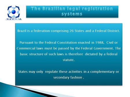 Brazil is a federation comprising 26 States and a Federal District. Pursuant to the Federal Constitution enacted in 1988, Civil or Commercial laws must.