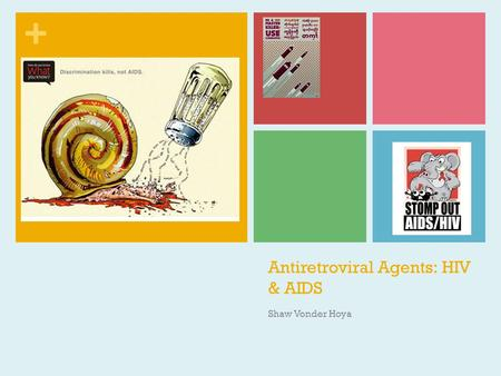 + Antiretroviral Agents: HIV & AIDS Shaw Vonder Hoya.