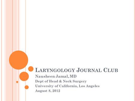 L ARYNGOLOGY J OURNAL C LUB Nausheen Jamal, MD Dept of Head & Neck Surgery University of California, Los Angeles August 8, 2012.