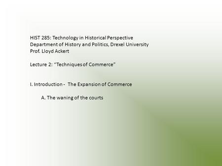 "HIST 285: Technology in Historical Perspective Department of History and Politics, Drexel University Prof. Lloyd Ackert Lecture 2: ""Techniques of Commerce"""