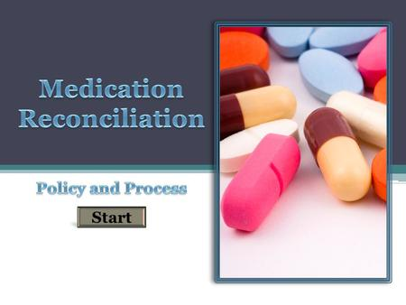 Start. Medication Reconciliation is a standardized process whereby the most complete and accurate list possible of a patient's medications is communicated.
