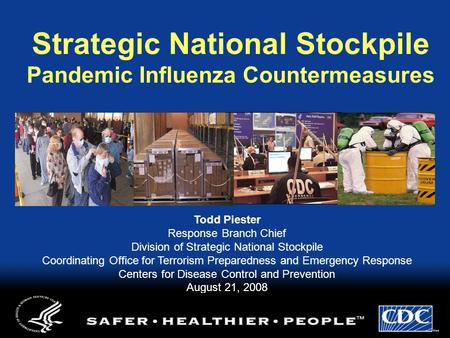 1 Strategic National Stockpile Pandemic Influenza Countermeasures Todd Piester Response Branch Chief Division of Strategic National Stockpile Coordinating.
