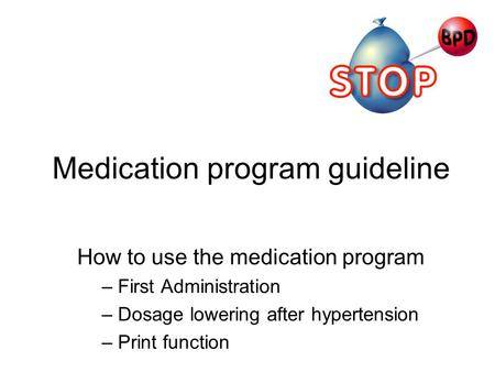 Medication program guideline How to use the medication program – First Administration – Dosage lowering after hypertension – Print function.