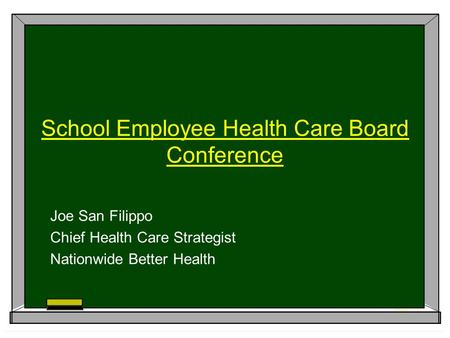 School Employee Health Care Board Conference Joe San Filippo Chief Health Care Strategist Nationwide Better Health.