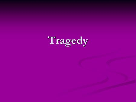 Tragedy. Definition A drama in which a character (usually a good and noble person of high rank) is brought to a disastrous end in his or her confrontation.