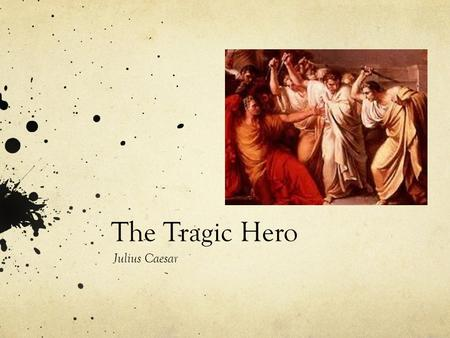 essay julius caesar brutus tragic hero Julius caesar - a tragic hero this essay julius caesar - a tragic hero and other 63,000+ term papers, college essay examples and free essays are available now on.