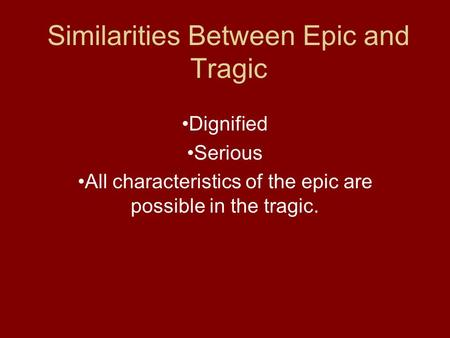 Similarities Between Epic and Tragic Dignified Serious All characteristics of the epic are possible in the tragic.