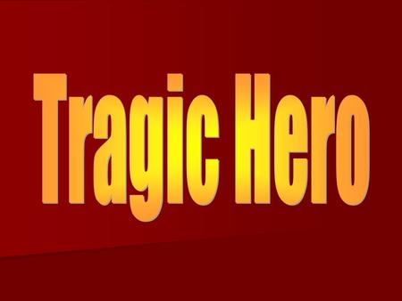Tragic hero A tragic hero is a heroic main character (protagonist) of a tragedy whose life is brought to ruin due to a character flaw. A tragic hero is.