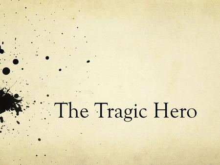 The Tragic Hero.