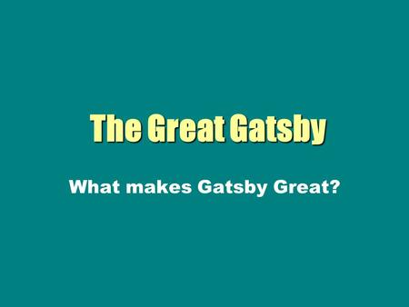 What makes Gatsby Great?. Notes on the Tragic Hero The tragic hero, according to Aristotle, was a man (god, demi-god, hero, high ranking official) who.