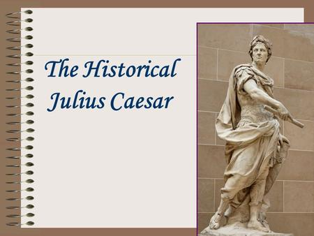 The Historical Julius Caesar. Early Rome Rome was established in 753 B.C. A democratic republic was then established which lasted until the death of Julius.