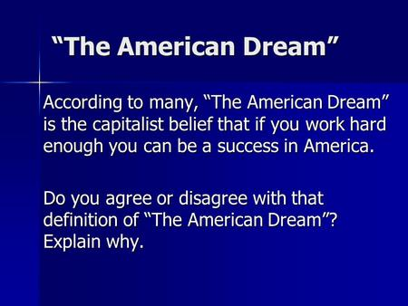"""The American Dream"" According to many, ""The American Dream"" is the capitalist belief that if you work hard enough you can be a success in America. Do."