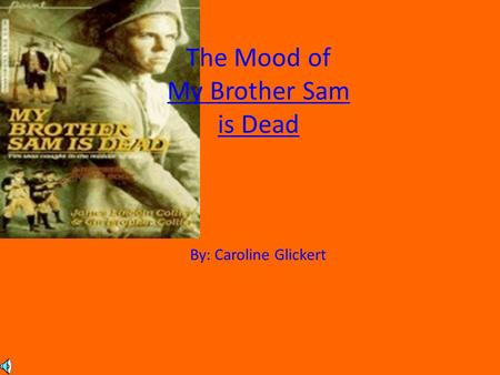 The Mood of My Brother Sam is Dead By: Caroline Glickert.