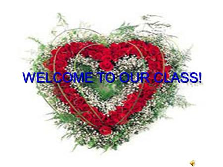 WELCOME TO OUR CLASS!.