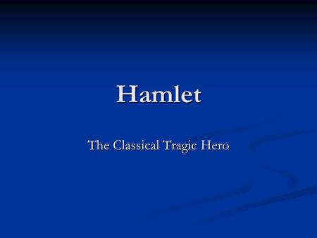 the aristotelian idea of the tragic hero in hamlet a play by william shakespeare And an aec paragraph for william shakespeare's tragic play julius caesar transcript of aristotle's tragic hero the aristotelian tragic hero.