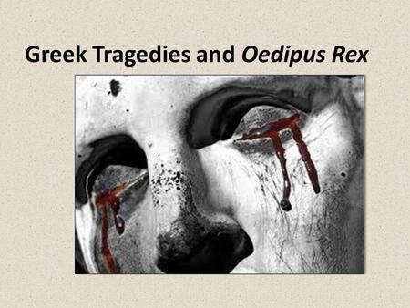 "Greek Tragedies and Oedipus Rex. KEY TERMS Theater- ""that which is seen"" Drama- ""acting out"" Tragedy- drama in which a hero experiences a downfall that."