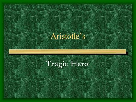 Aristotle's Tragic Hero. A General Definition of Tragedy Any serious and dignified drama that describes a conflict between the hero (protagonist) and.