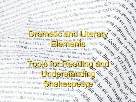 Dramatic and Literary Elements Tools for Reading and Understanding Shakespeare.