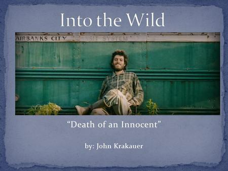 """Death of an Innocent"" by: John Krakauer. Does our society allow us to find true happiness and fulfillment? Have you ever felt as though you needed to."