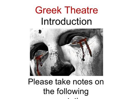 Greek Theatre Introduction Please take notes on the following presentation.