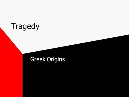 "Tragedy Greek Origins Tragoidia Literally means ""goat song"" Refers to ancient ritual sacrifice of a goat, associated with Dionysus, ancient Greek god."