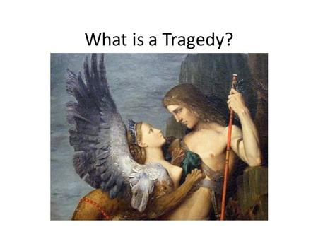 What is a Tragedy?. Aristotle 384-322 B. C. TRAGEDY Tragedy depicts the downfall of a noble hero or heroine, usually through some combination of hubris.